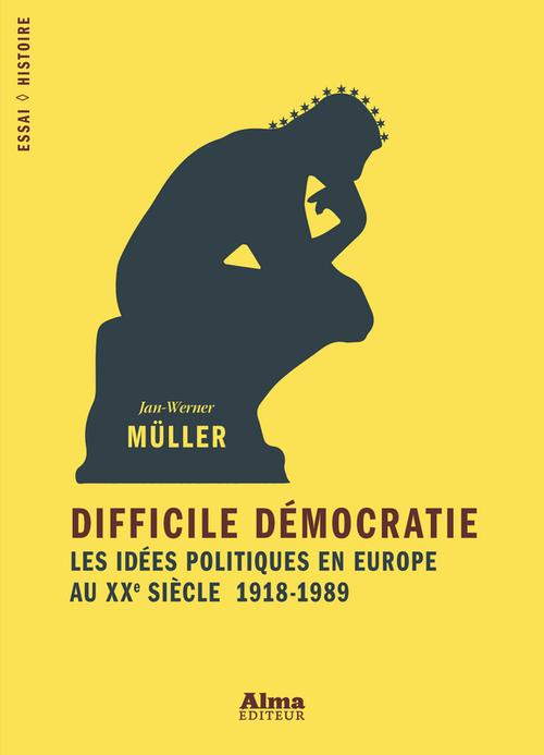 Difficile démocratie ; les idées politiques en Europe au XXe siècle