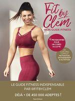 Vente Livre Numérique : Fit by Clem, Mon guide fitness  - Fit by Clem