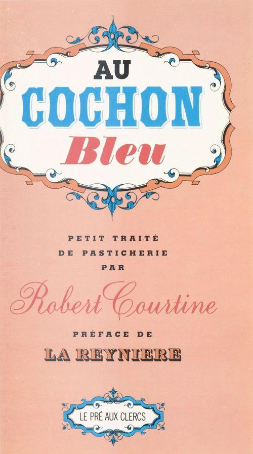 Au cochon bleu : Petit traité de pasticherie  - Robert Jullien Courtine