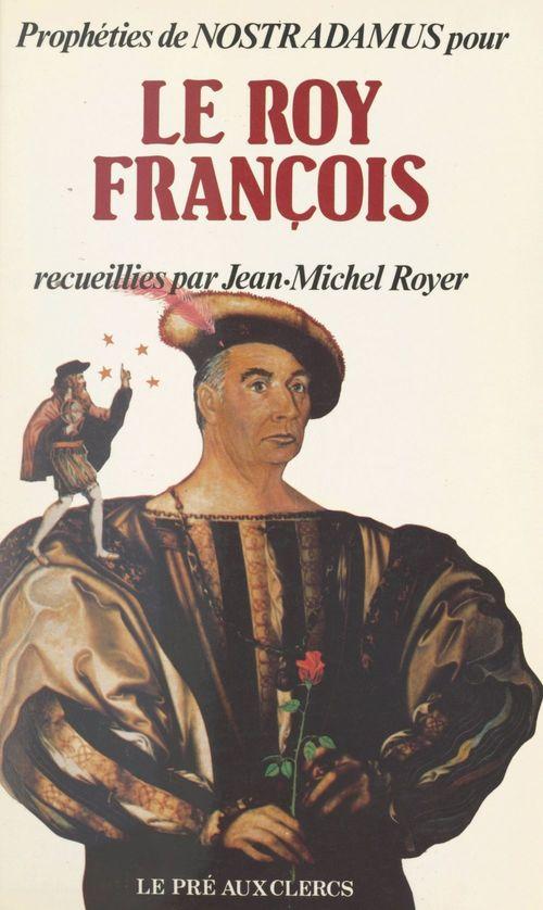 Prophéties de Nostradamus pour le roy François