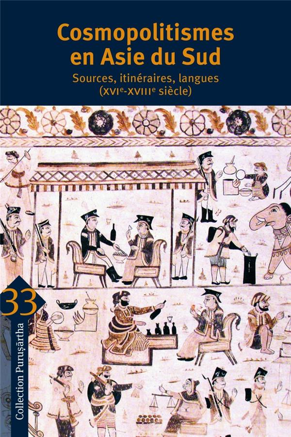 Cosmopolitismes en Asie du Sud ; sources, itinéraires, langues (XVIe-XVIIIe siècle)