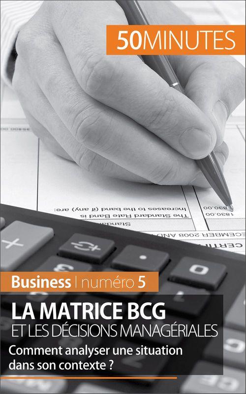 La matrice BCG et les décisions managériales ; comment analyser une situation dans son contexte ?