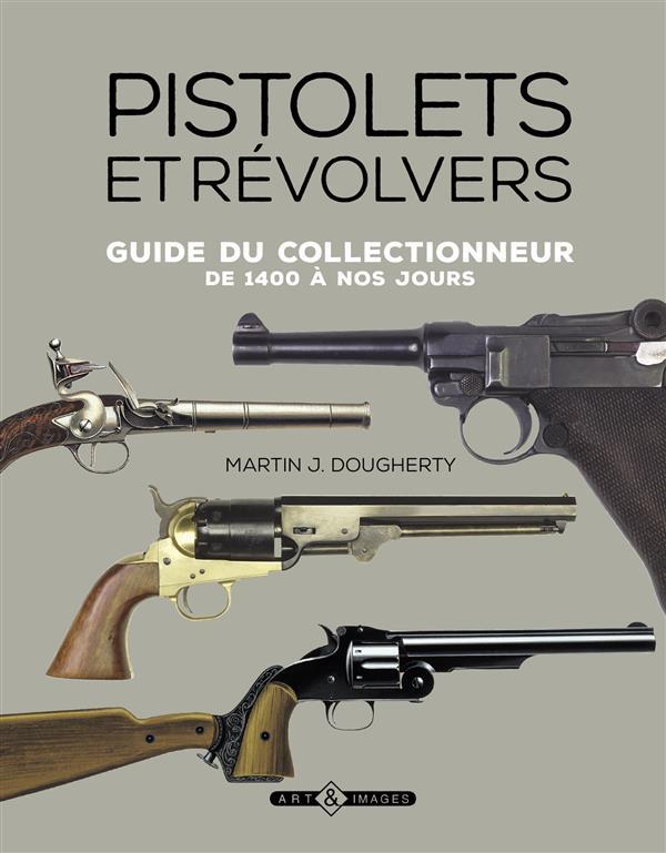 Pistolets et révolvers ; guide du collectionneur de 1400 à nos jours