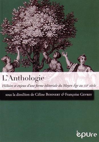 L'anthologie ; histoire et enjeux d'une forme éditoriale du Moyen Age au XXIe siècle
