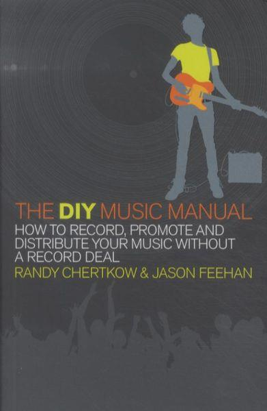 The DIY Music Manual ; How to Record, Promote and Distribute Your Music without a Record Deal