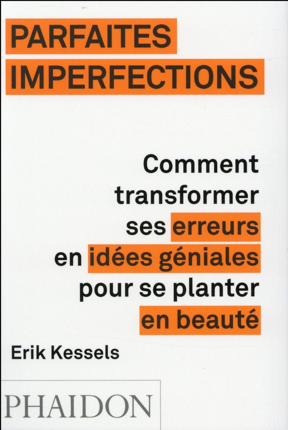 Parfaites imperfections ; comment transformer ses erreurs en idées géniales pour se planter en beauté