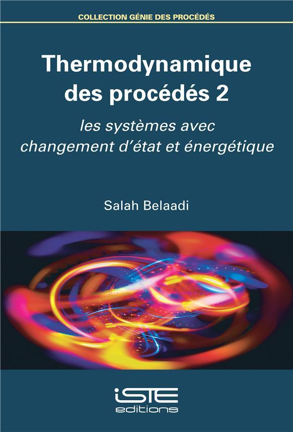 Thermodynamique des procédés t.2 ; les systèmes avec changement d'état et énergétique