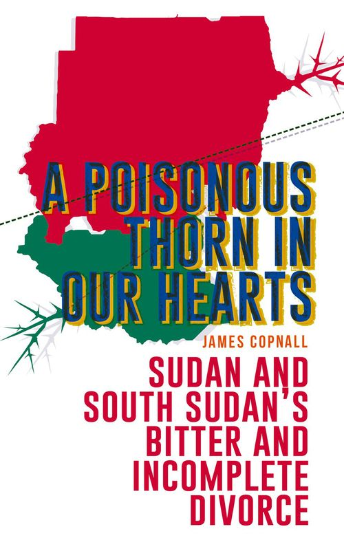A Poisonous Thorn in Our Hearts: Sudan and South Sudan's Bitter and In