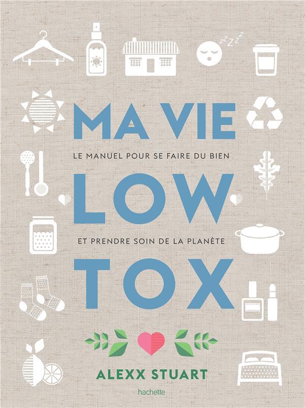 Ma vie low tox ; le manuel pour se faire du bien et prendre soin de la planète