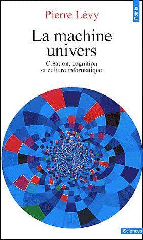 La machine univers ; création, cognition et culture informatique