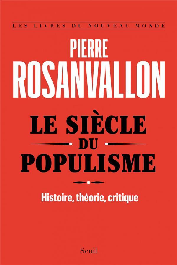 Le siècle du populisme ; histoire, théorie, critique