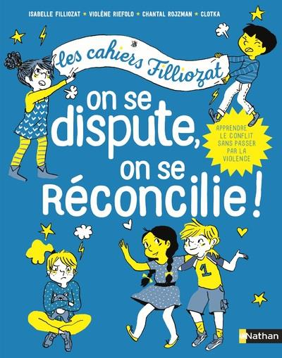 Les cahiers Filliozat ; on se dispute, on se réconcilie