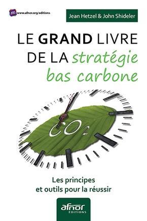 Le grand livre de la stratégie bas carbone ; les principes et outils pour la réussir