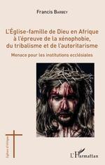 L'Eglise-famille de Dieu en Afrique à l'épreuve de la xénophobie, du tribalisme et de l'autoritarisme  - Francis Barbey