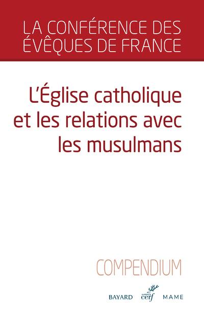 L'église catholique et les relations avec les musulmans ; compendium