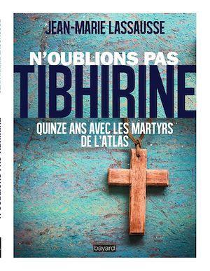 N'oublions pas Tibhirine ! quinze ans avec les martyrs de l'atlas