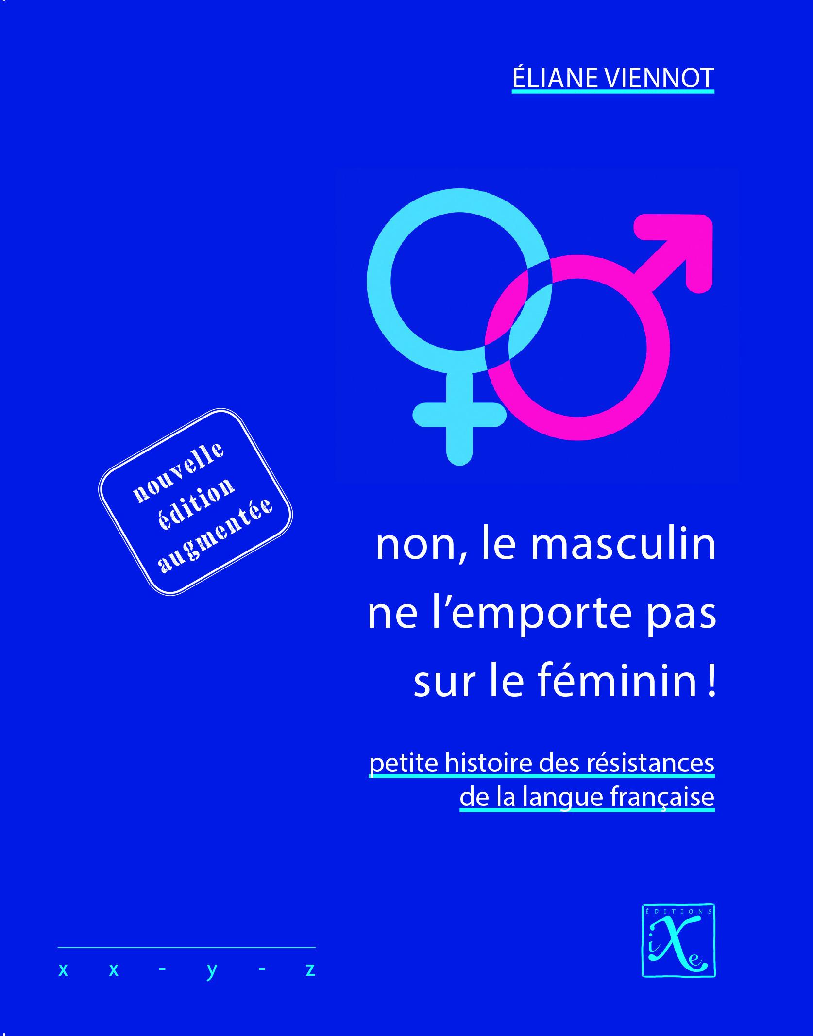 Non, le masculin ne l'emporte pas sur le féminin ! petite histoire des résistances de la langue française