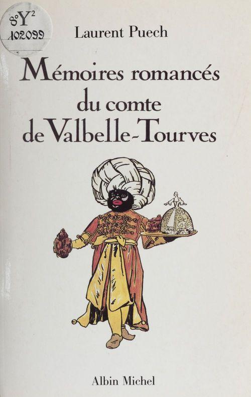 Mémoires romancés du comte de Valbelle-Tourves  - Laurent Puech
