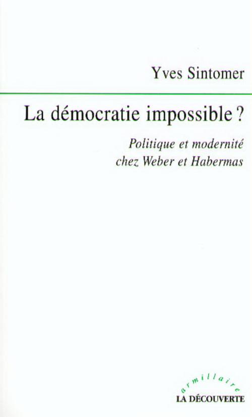 la démocratie impossible ? politique et modernité chez Weber et Habermas