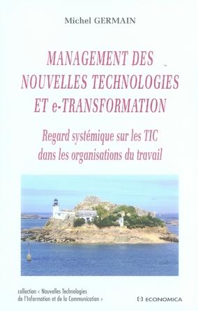 Management des nouvelles technologies et e-transformation ; regard systémique sur les tic dans les organisations du travail