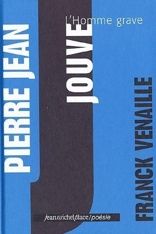 Pierre-Jean Jouve, l'homme grave