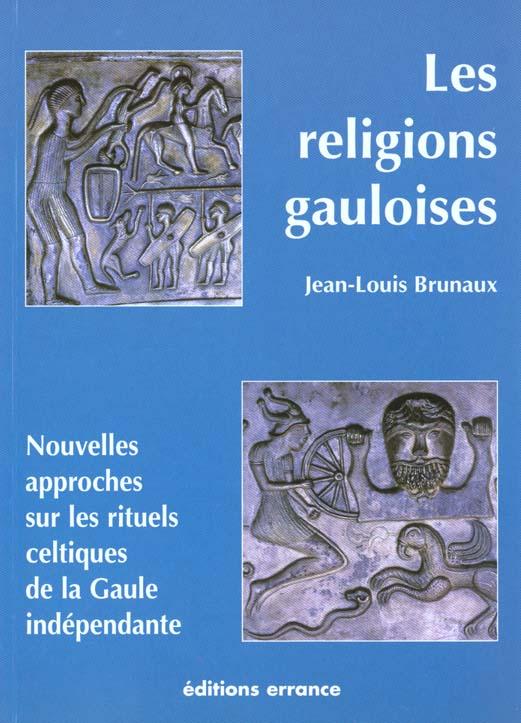 Religions  gauloises (les) - nouvelles approches sur les rituels celtiques de la gaule independante