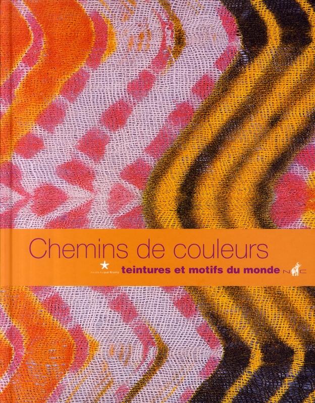 Chemins De Couleurs ; Teintures Et Motifs Du Monde