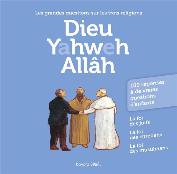 DIEU YAHWEH ALLAH  -  LES GRANDES QUESTIONS SUR LES TROIS RELIGIONS