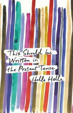 This Should Be Written in the Present Tense  - Helle Helle