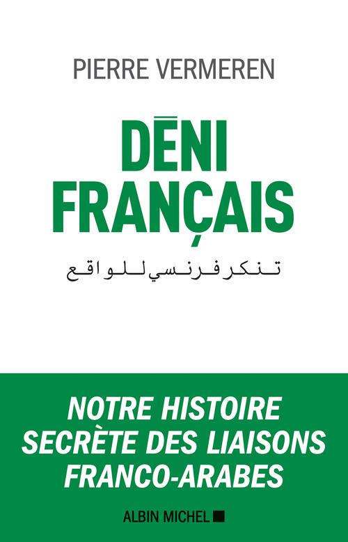 déni français ; notre histoire secrète des liaisons franco-arabes
