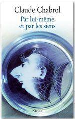Par lui-même et par les siens  - Claude Chabrol