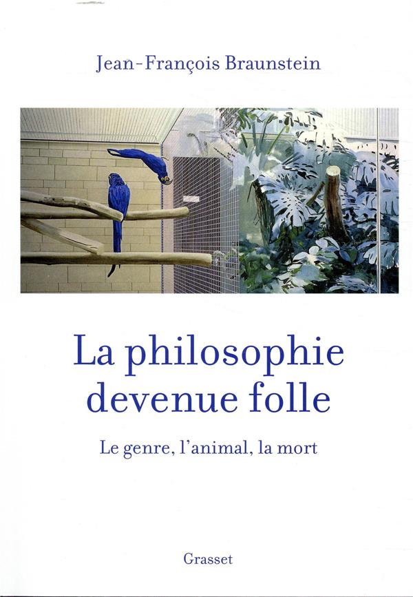 LA PHILOSOPHIE DEVENUE FOLLE - LE GENRE, L-ANIMAL, LA MORT