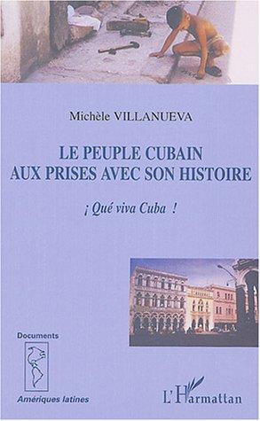 le peuple cubain aux prises avec son histoire - !que viva cuba!