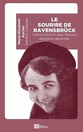 Le sourire de Ravensbruck : Yvonne Kocher alias Nanouk, résistante deportée