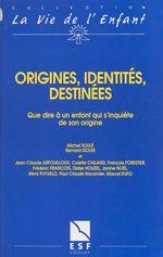 Vente EBooks : Origines, identités, destinées : que dire à un enfant qui s'inquiète de son origine  - Bernard Golse - Michel SOULE