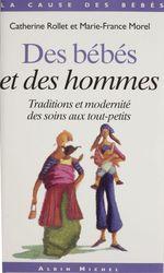 Des bébés et des hommes : traditions et modernité des soins aux tout-petits  - Catherine Rollet-Echalier - Marie-France MOREL
