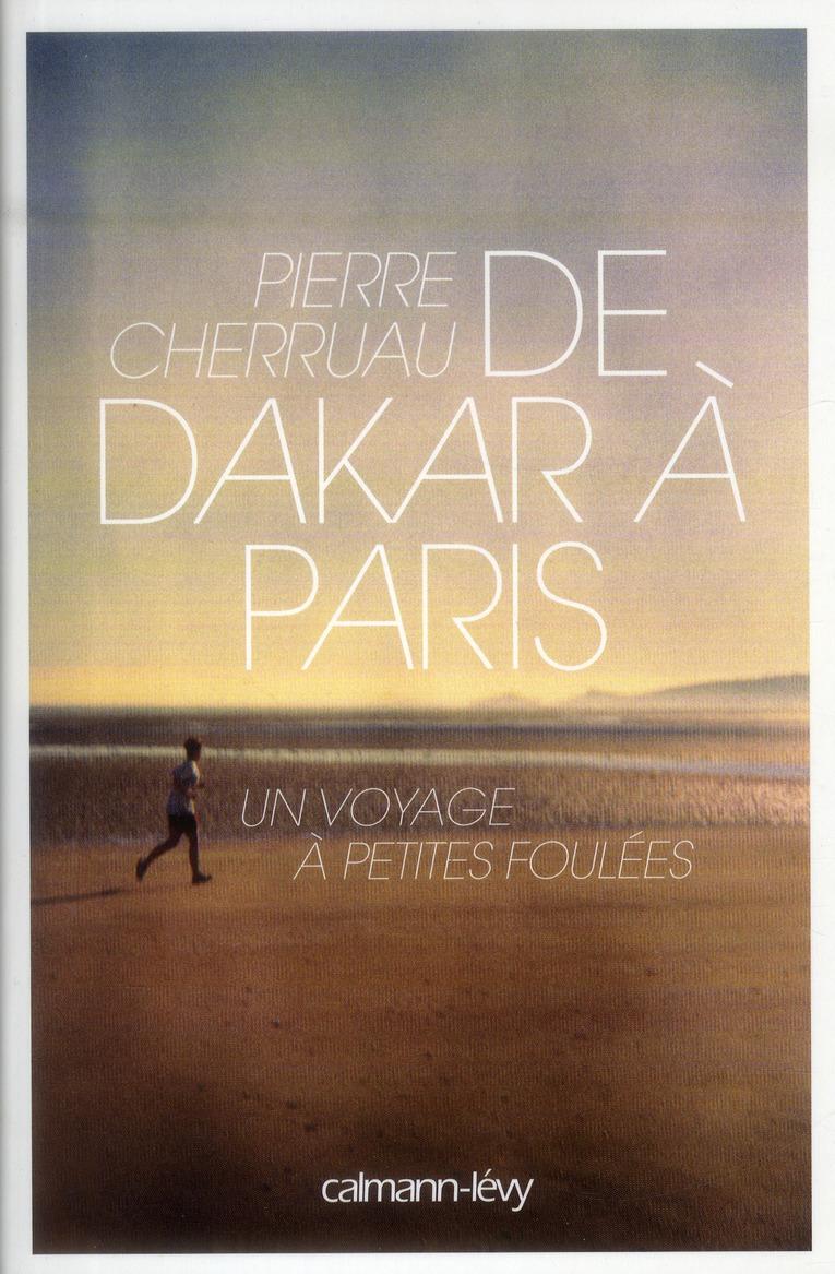 De Dakar à Paris ; un voyage à petites foulées