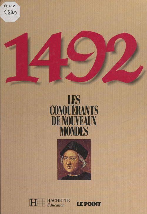 1492 : les conquérants de nouveaux mondes