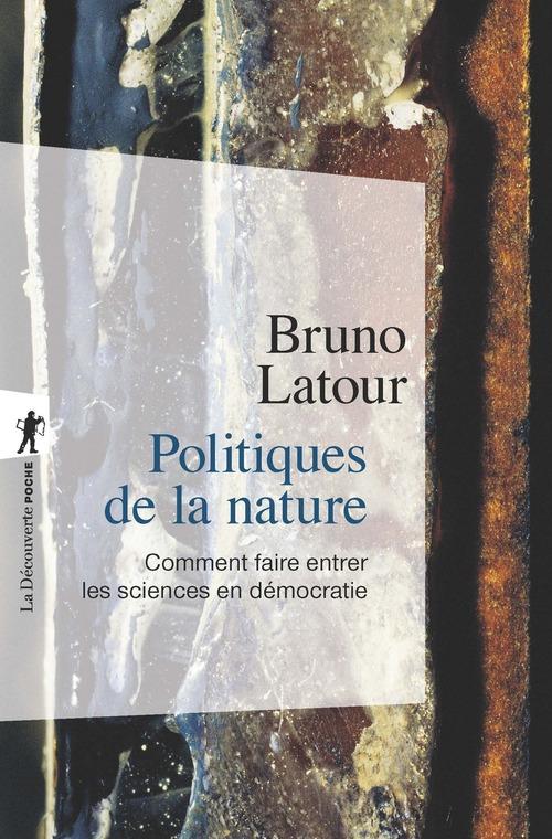 Politiques de la nature ; comment faire entrer les sciences en démocratie