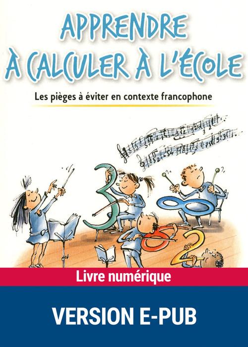 Apprendre à calculer à l'école ; les pièges à éviter en contexte francophone