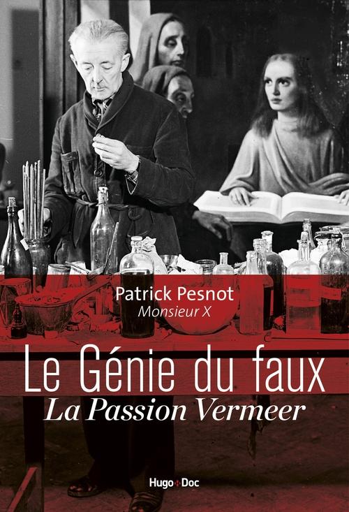Le génie du faux ; la passion Vermeer