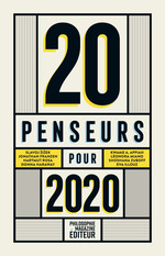 20 penseurs pour 2020 ; les meilleurs articles de la presse internationale  - Eva Illouz - Martin Legros - Baptiste Morizot - Barbara Stiegler - Shoshana Zuboff - Slavoj ZIZEK - Teng Biao - Léonora Miano