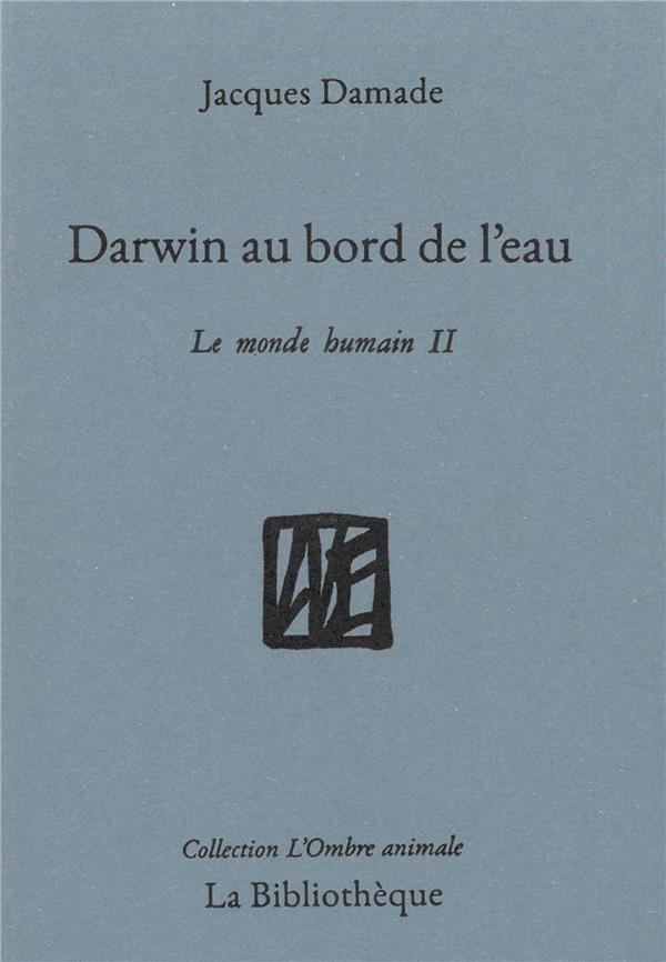 Darwin au bord de l'eau ; le monde humain II