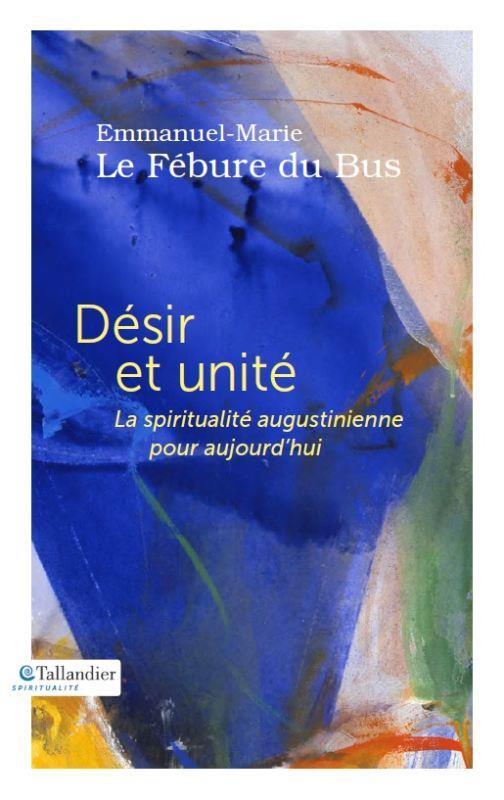 désir et unité ; la spiritualité augustinienne pour aujourd'hui