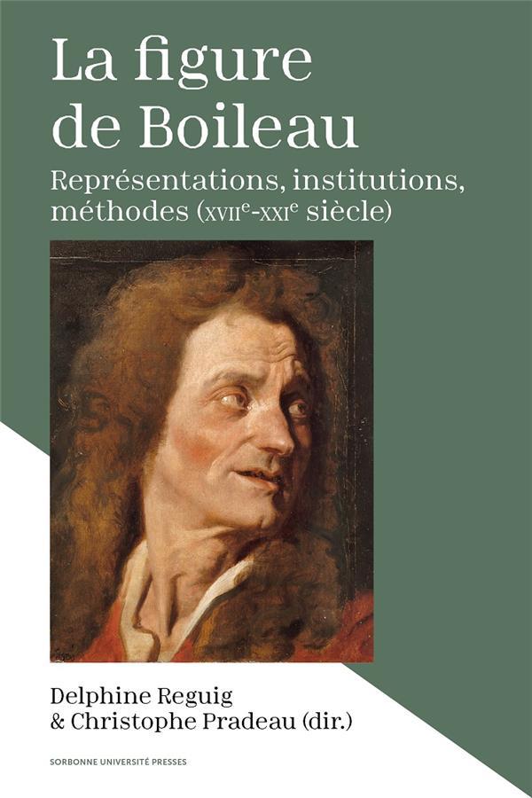 La figure de Boileau ; représentations, institutions, méthodes (17e-21e siècle)