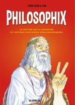 Philosophix : le mythe de la caverne et autres histoires philosophiques  - A.Dan - Guillaume Prieur - Etienne Garcin