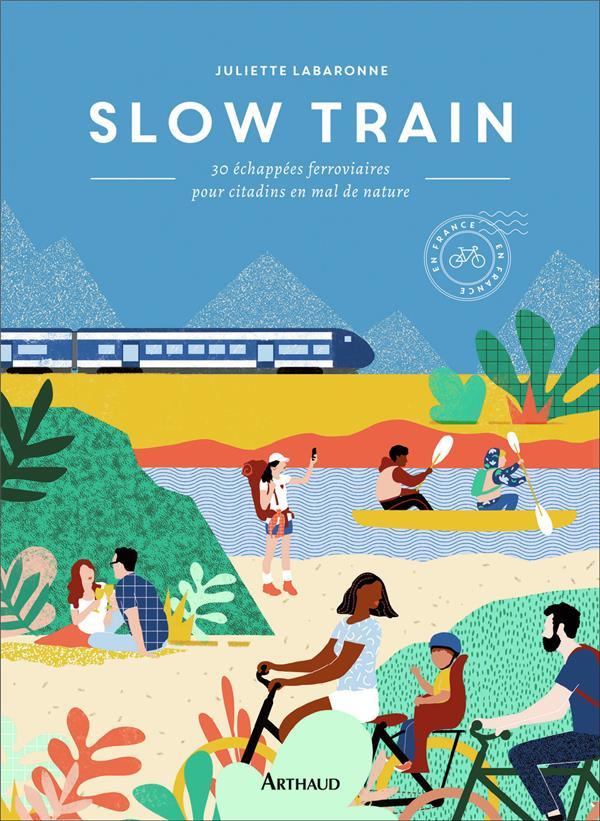 Slow train ; 30 échappées ferroviaires pour citadins en mal de nature