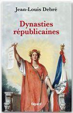 Vente Livre Numérique : Dynasties républicaines  - Jean-Louis Debré