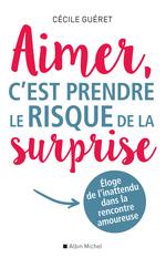 Aimer c'est prendre le risque de la surprise  - Cécile Guéret
