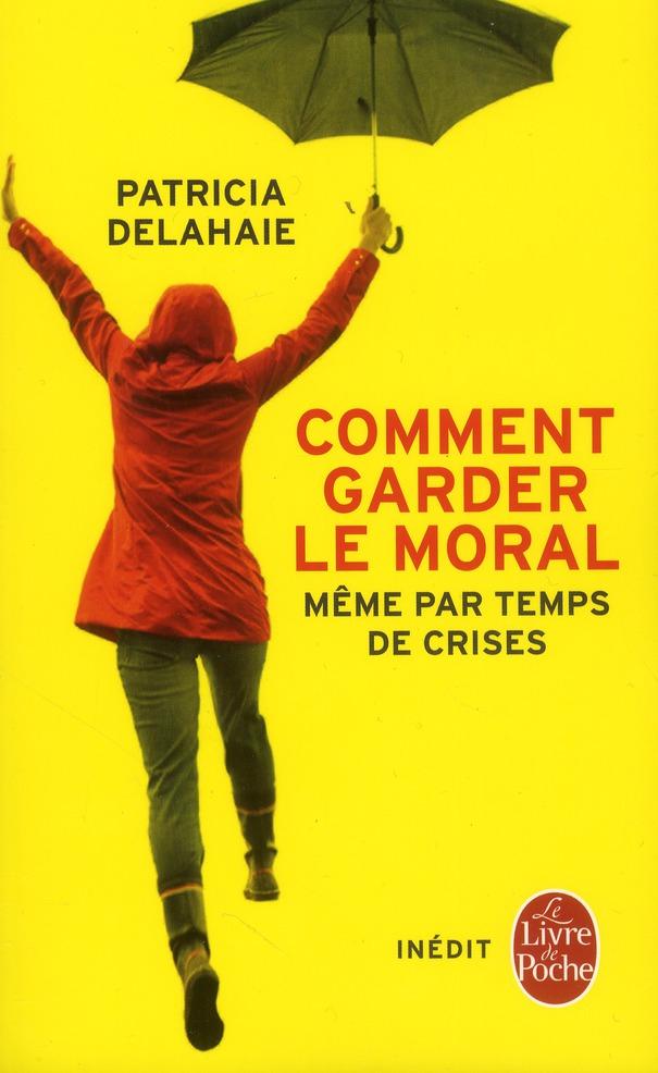 Comment Garder Le Moral, Meme Par Temps De Crises